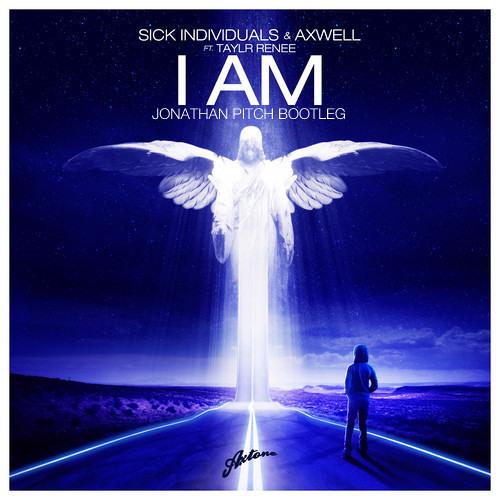 Sick Individuals & Axwell ft. Taylr Renee - I AM (Jonathan Pitch Bootleg)