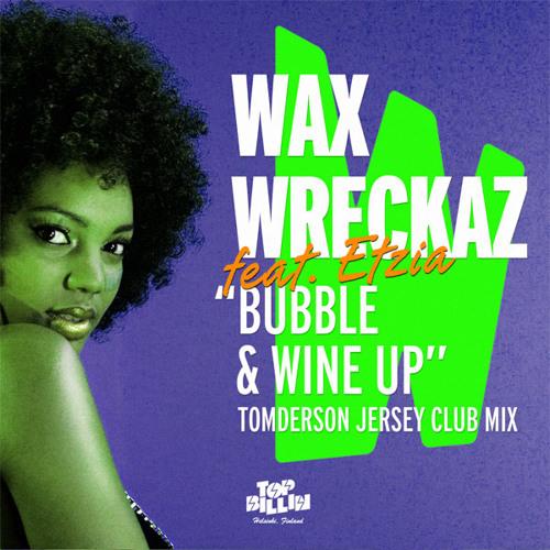 CLUB | Wax Wreckaz feat Etzia - Bubble and Wine Up (Tomderson Jersey Club Mix)