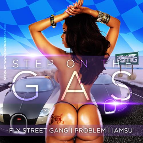 FLY STREET GANG STEP ON THE GAS FEAT PROBLEM & IAMSU!