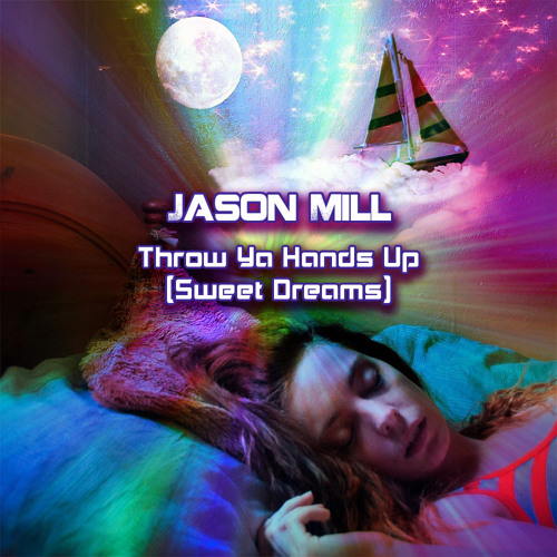 Jason Mill - Throw Ya Hands Up (Sweet Dreams) (Original Mix)