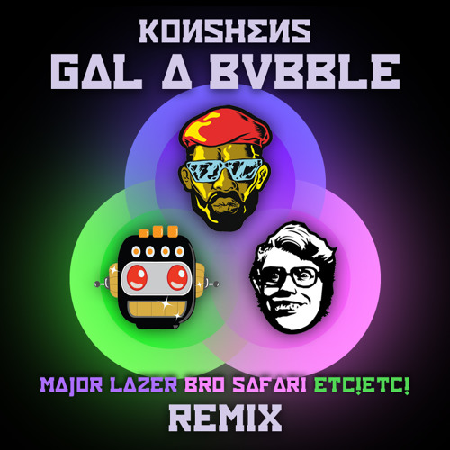 MOOMBAHTON | Konshens - Gal a Bubble (Major Lazer x Bro Safari x ETC!ETC! Remix)