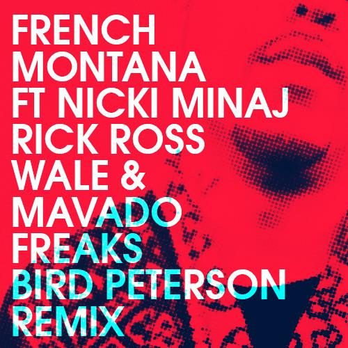 DANCEHALL   French Montana ft Nicki Minaj, Rick Ross, Wale, & Mavado - Freaks (Bird Peterson Remix)