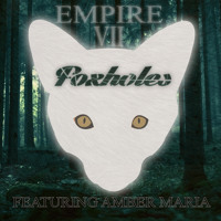 Empire VII - Foxholes (Ft. Amber Maria)