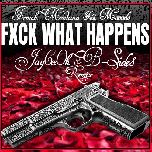 TRAP | French Montana Ft Mavado - F#ck What Happens (JayCeeOh & B-Sides Remix)