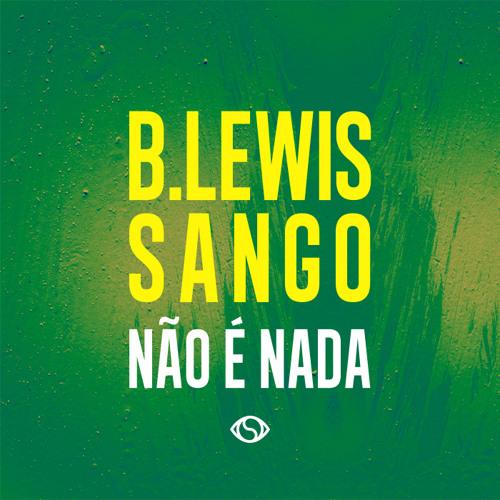 B.Lewis & Sango - Não é Nada