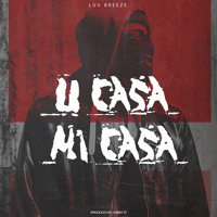 Luu Breeze -  U Casa Mi Casa (Produced By Chinky P)