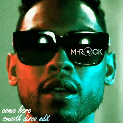 Miguel - Come Here (M-Rock's Smooth Disco Edit)