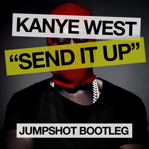 Kanye West - Send It Up (Jumpshot Bootleg)