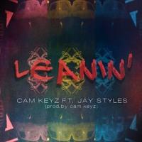 Leanin' Ft. Jay Styles (Prod. Cam Keyz)