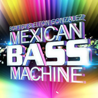 Boy Toy & Elton Gonzalez - Mexican Bass Machine (Original Mix)