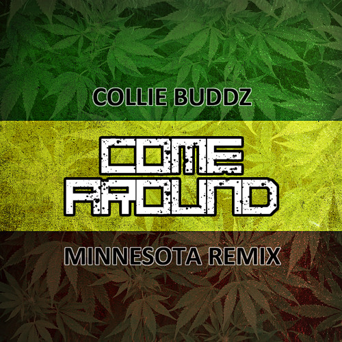 Collie Budz - Come Around (Minnesota Remix)