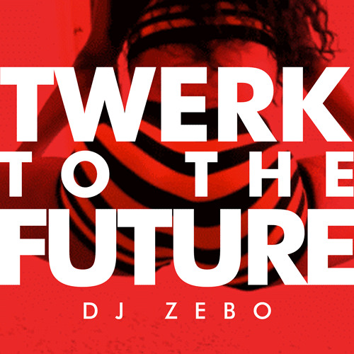 Zebo - Twerk To The Future