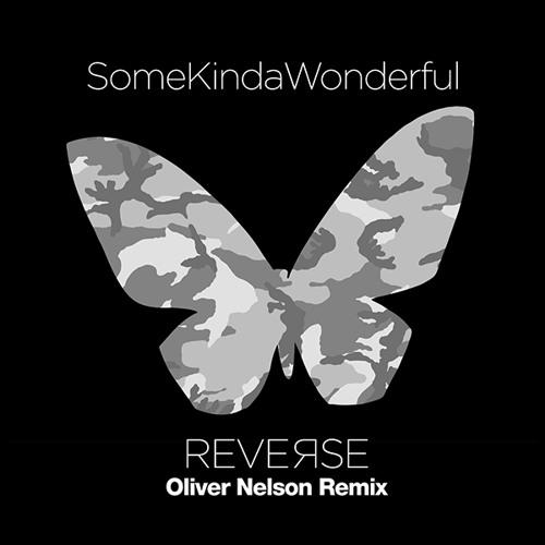 REMIX: SomeKindaWonderful   Reverse (Oliver Nelson Remix)