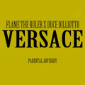 Flame The Ruler & Duce Dilliotto – Versace (Remix)