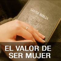 SERIE EL VALOR DE SER MUJER