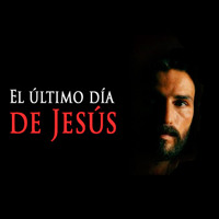 EL ÚLTIMO DÍA DE JESÚS