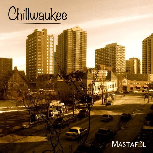 Mastaf3l Releases His New EP Chillwaukee Check It Out!
