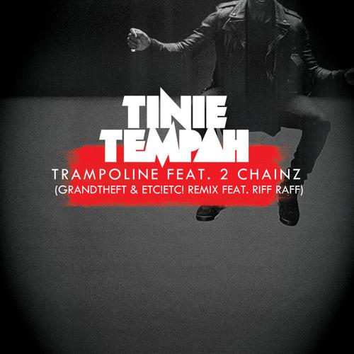 Tinie Tempah - Trampoline feat. 2 Chainz (Grandtheft & ETC!ETC! Remix feat. Riff Raff)