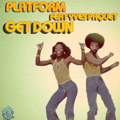 Platform Featuring Yves Paquet - Get Down (Everywhere 18th November)