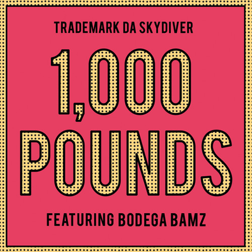 "Trademark Da Skydiver - ""1,000 Pounds"" ft Bodega Bamz"