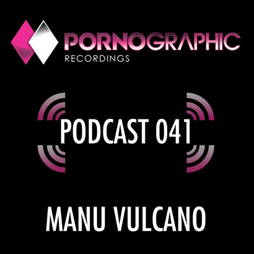 Pornographic Podcast 041 with Manu Vulcano
