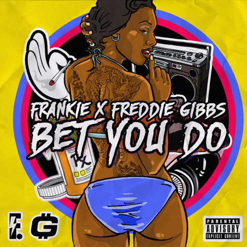 Bet You Do ft/ Freddie Gibbs