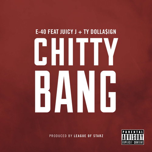 E-40 Feat Juicy J & Ty Dolla4ign - Chitty Bang