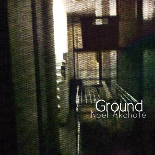 Ground (New Album) - Noël Akchoté