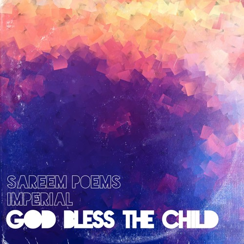 """Sareem Poems & Imperial """"God Bless the Child"""""""