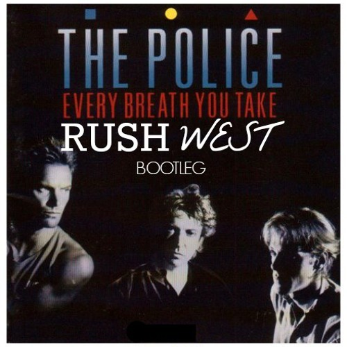 The Police - Every Breath You Take (Rush West Bootleg)