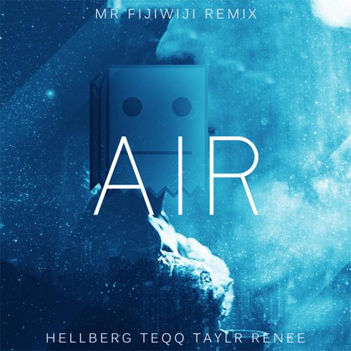 Hellberg & Teqq ft. Taylr Renee - Air (Mr FijiWiji Remix)