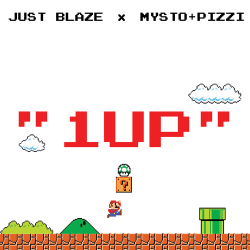 "Just Blaze x Mysto & Pizzi ""1UP!"""