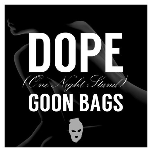 Goon Bags - Dope (One Night Stand)