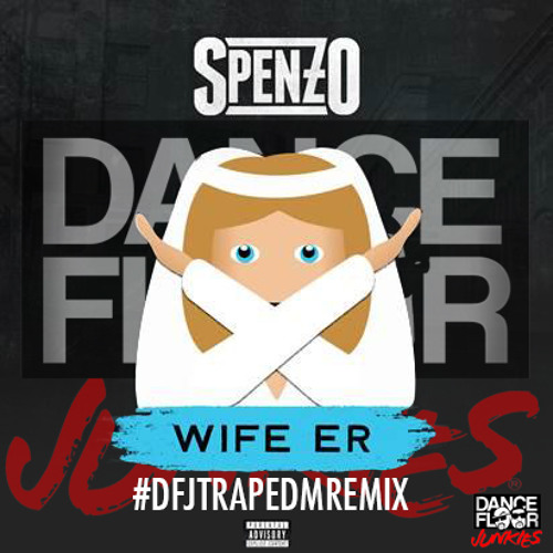 Free download of Spenzo - Wifer Er (Dance Floor Junkies trap Remix)
