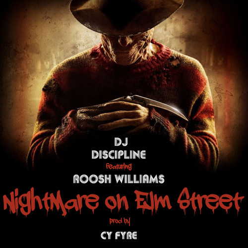 DJ Discipline ft Roosh Williams - Nightmare on Elm St (prod by Cy Fyre)