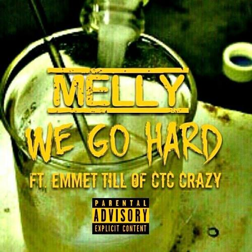MELLY x EMMET TILL (CTC CRAZY) - WE GO HARD
