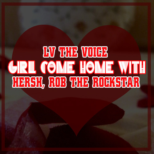 Girl Come Home With FT Hersh & Rob The Rockstar - Prod by (BeatsPlanet)