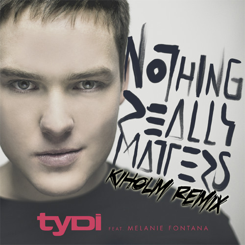 tyDi feat. Melanie Fontana - Nothing Really Matters (Kiholm Remix)