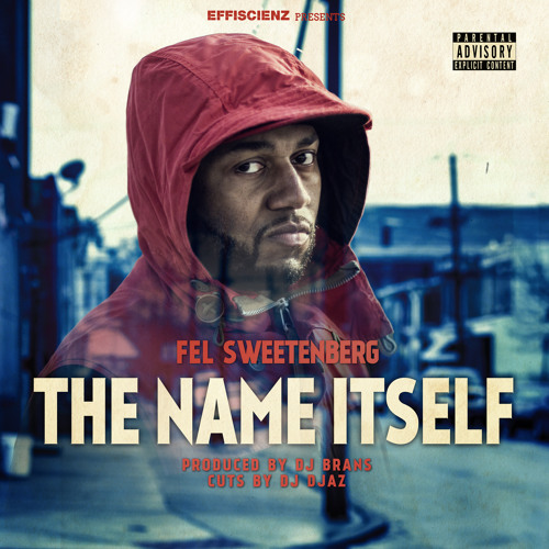 "Fel Sweetenberg ""The Name Itself"" (prod by DJ Brans, Cuts by DJ Djaz)"