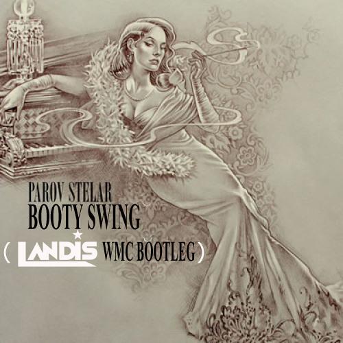 Parov Stelar - Booty Swing (Landis WMC Bootleg)