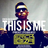ERICK IBIZA Present THIS IS ME (Episodio #03 )