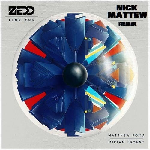 Zedd feat. Matthew Koma & Miriam Bryant - Find You (Nick Mattew Remix)