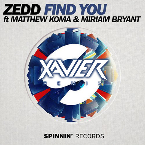 Zedd feat. Matthew Koma & Miriam Bryant - Find You (Xavier Remix)