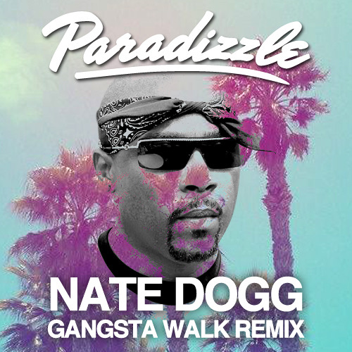 Nate Dogg - Gangsta Walk Paradizzle Mix - Click on BUY to FREE DOWNLOAD