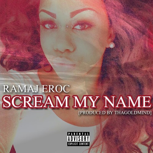 Ramaj Eroc - Scream My Name (prod. ThaGoldMind)