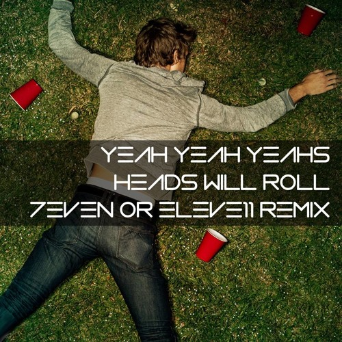 Yeah Yeah Yeahs - Heads Will Roll (7even or Eleve11 Remix)