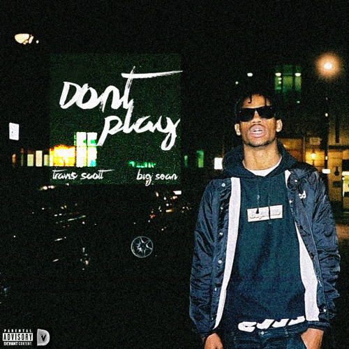 Travi$ Scott ft. Big Sean - Don't Play [Full Clean Audio]