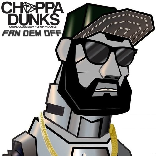 Choppa Dunks & Elephant Man - Fan Dem Off