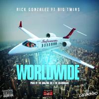 Rick Gonzalez Ft Big Twins - Worldwide