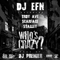 DJ EFN feat. Troy Ave, Scarface, Stalley & DJ Premier - Who's Crazy?